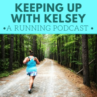 Keeping Up with Kelsey: A Running Podcast