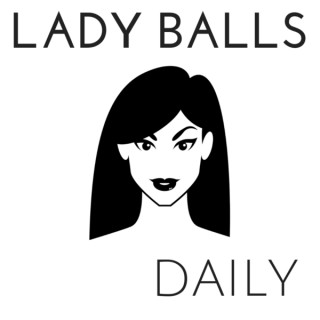Lady Balls Daily