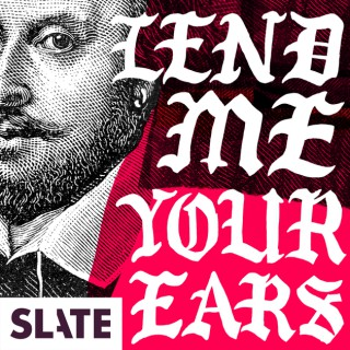 Lend Me Your Ears | A Podcast About Shakespeare and Modern Politics