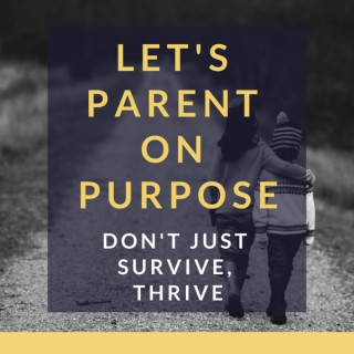 Let's Parent on Purpose: Christian Parenting, Marriage, and Family Talk