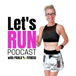 Let's RUN Podcast with Pahla B Fitness