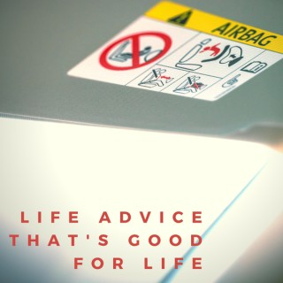 Life Advice That's Good for Life