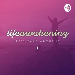 Life Awakening ... Let's Talk About It
