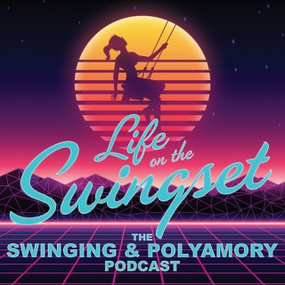 Life on the Swingset - The Swinging & Polyamory Podcast