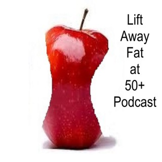 Lift Away Fat at 50+ Podcast