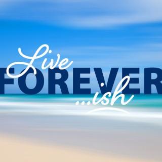 Live Foreverish