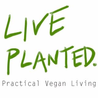 Live Planted- Practical Vegan Living