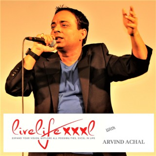 LiveLifeXXXL with Arvind Achal