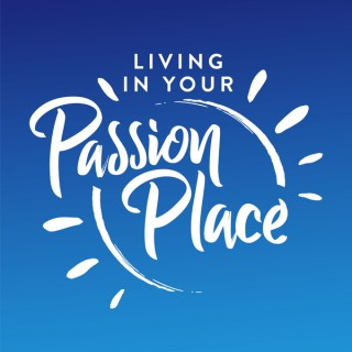Living in Your Passion Place