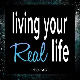 Living Your Real Life Podcast