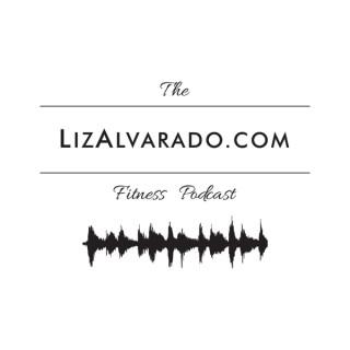 Liz Alvarado The Fitness Podcast
