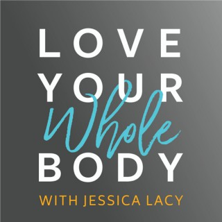 Love Your Whole Body Podcast