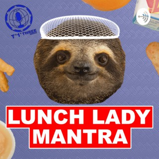 Lunch Lady Mantra