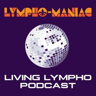 Lympho-Maniac Living Lympho Podcast