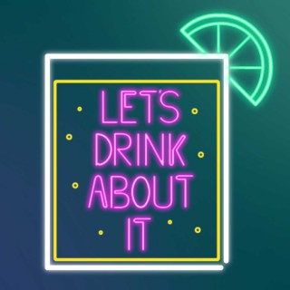 Let's Drink About It