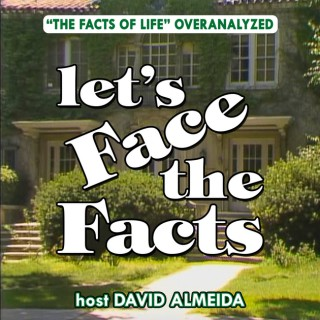 Let's Face The Facts - A Facts Of Life Podcast by David Almeida