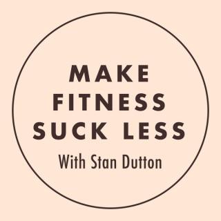 Make Fitness Suck Less