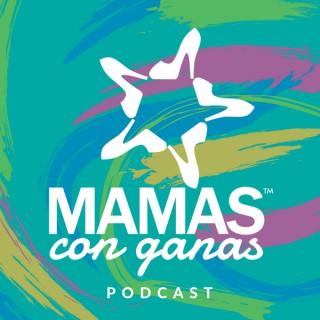 Mamas Con Ganas Podcast