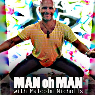 MAN oh MAN with Malcolm Nicholls