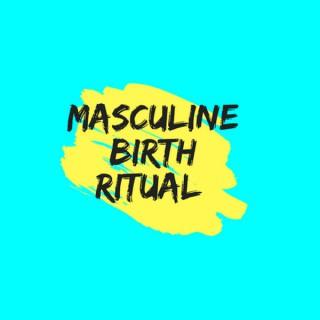 Masculine Birth Ritual