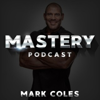 Mastery Podcast with Mark Coles