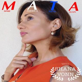 MATA (Make America Think Again) with Shana Vonn