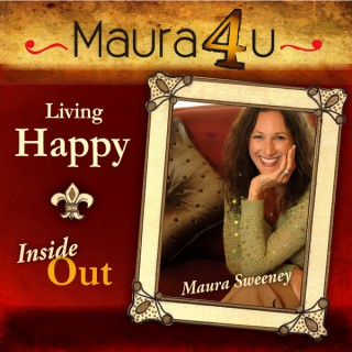 Maura Sweeney: Living Happy Inside Out | Encouragement | Inspiration | Empowerment | Leadership