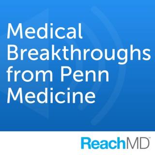 Medical Breakthroughs from Penn Medicine
