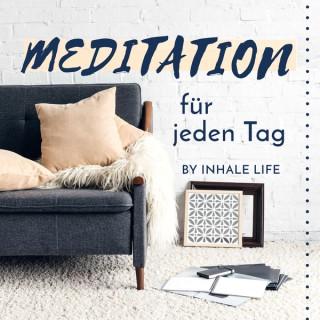 Meditation für jeden Tag | Der Podcast von Inhale Life | Kurz geführte Mini Meditationen auf deutsch