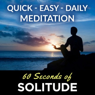 Meditation Podcast   60 Seconds of Solitude   Your Quick, Easy, Daily Meditation