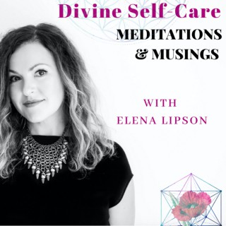 Meditations & Musings with Elena Lipson