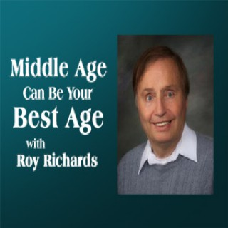 Middle Age Can Be Your Best Age – Roy Richards