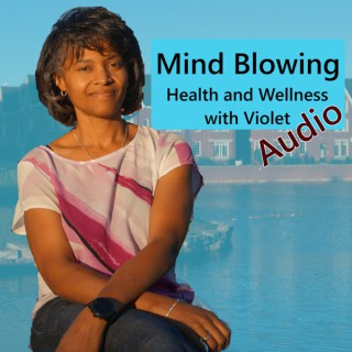 Mind Blowing Health and Wellness Audio Podcast