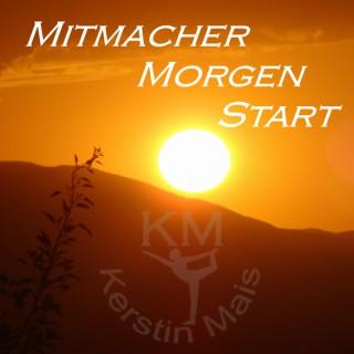 Mitmacher Morgen Start - Der Aufwachpodcast mit Kerstin Mais