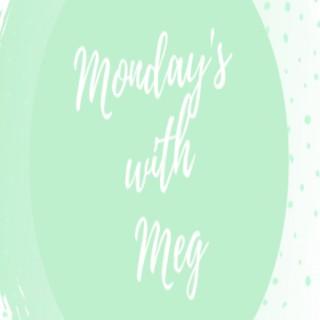 Monday's with Meg