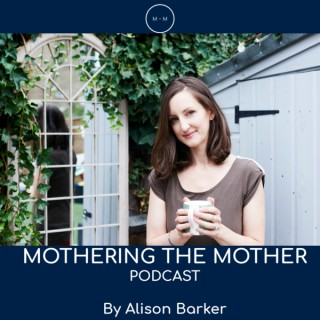 Mothering the Mother Podcast