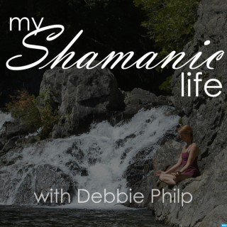 My Shamanic Life with Debbie Philp