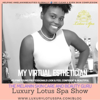 My Virtual Esthetician -Skin Care Experts At your Finger tips-Luxury Lotus Spa -EstherTheEsthetician