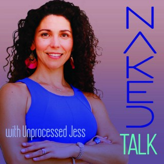 Naked Talk with Unprocessed JESS