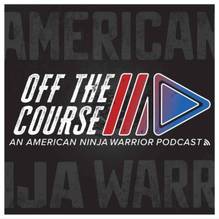 OFF THE COURSE - AN AMERICAN NINJA WARRIOR PODCAST