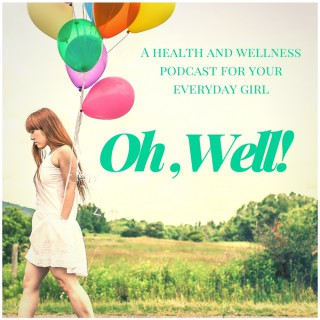 Oh, Well! Podcast