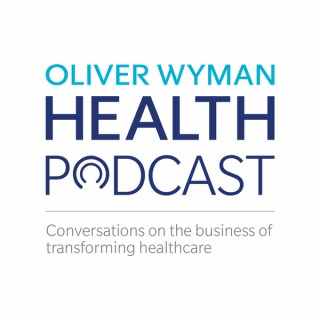 Oliver Wyman Health Podcast
