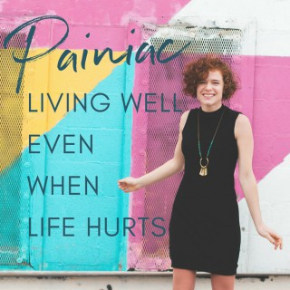 Painiac: The Podcast On Living Well Even When Life Hurts