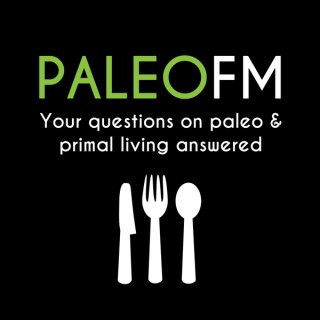 Paleo FM: Your Questions on Paleo Nutrition & Primal Fitness Answered