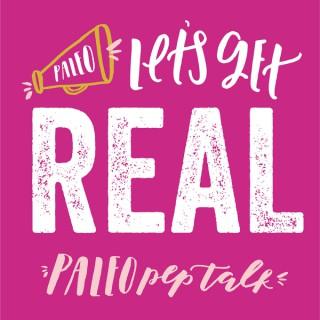 Paleo Pep Talk: Let's Get Real