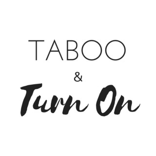 Podcast – Taboo and Turn On