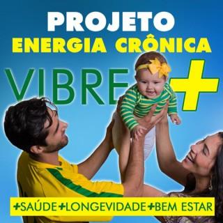Projeto Energia Crônica: Medicina Integrativa Quântica?- Saúde - Longevidade -Bem estar- VIBRE +?