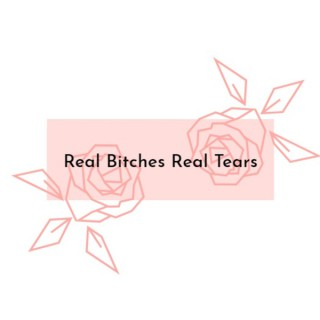 Real Bitches Real Tears