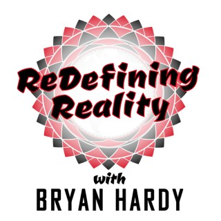 Redefining Reality with Bryan Hardy
