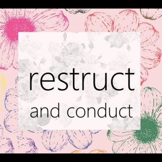 Restruct and Conduct